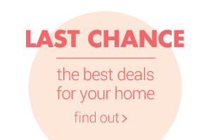LAST CHANCE the best deals for your home