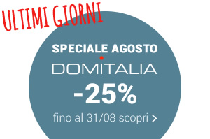 SPECIALE AGOSTO DOMITALIA -25% fino al 31/08 scopri >