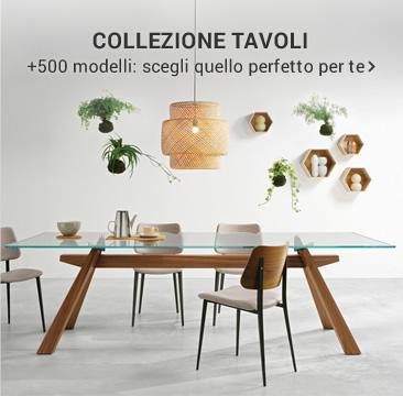 COLLEZIONE TAVOLI + 500 modelli: scegli quello perfetto per te »