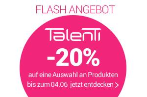 FLASH ANGEBOT TALENTI -20% bis zum 04.06 die Auswahl entdecken