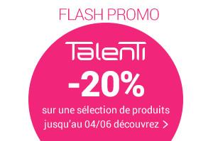 FLASH PROMO TALENTI -20% sur une sélection jusqu'au 04/06 découvrez