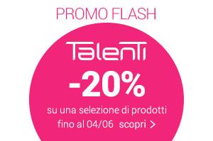 FLASH PROMO TALENTI -20% fino al 04/06 scopri la selezione
