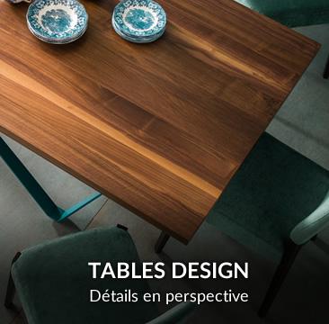 TABLES DESIGN Détails en perspective