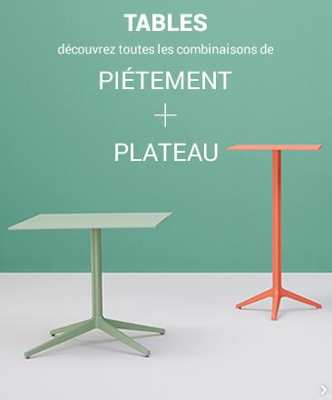 TABLES découvrez toutes les combinaisons de PIÉTEMENT + PLATEAU