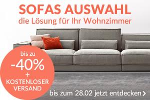 FLASH ANGEBOT SOFAS SELECTION die Lösung für Ihr Wohnzimmer bis zu -40% + KOSTENLOSER VERSAND bis zum 18.02 entdecken Sie das Angebot Zum Angebot