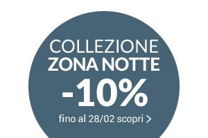 COLLEZIONE ZONA NOTTE -10% con il codice promo: NIGHT10 fino al 28/02