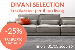 DIVANI SELECTION la soluzione per il tuo living fino al -25% + TRASPORTO GRATUITO fino al 31/03