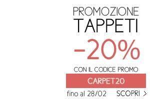 PROMOZIONE TAPPETI -20% CON IL CODICE PROMO CARPET20 fino al 28/02